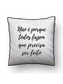 ALMOFADA---NAO-E-PORQUE-TODOS-FAZEM...---SERIE-MARMORE