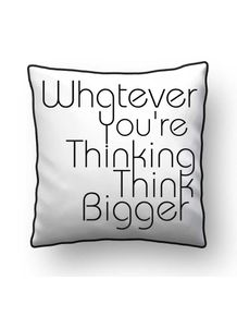ALMOFADA---WHATEVER-YOU-RE-THINKING-THINK-BIGGER-SQUARE