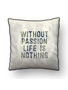 ALMOFADA---WITHOUT-PASSION-LIFE-IS-NOTHING