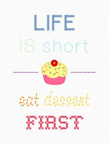 life-is-short-eat-dessert-first