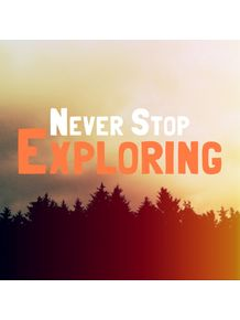 never-stop-exploring