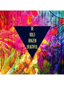 be-bold-brazen-beautiful