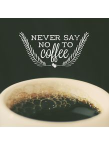 never-say-no-to-coffee