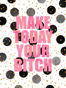 make-today-your-bitch