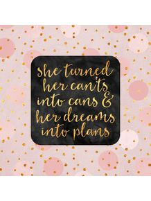 she-turned-her-cants-into-cans-and-her-dreams-into-plans
