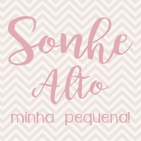 SONHE-ALTO-MINHA-PEQUENA-CHEVRON