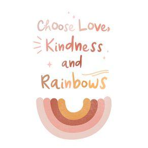 CHOOSE LOVE, KINDNESS AND RAINBOWS